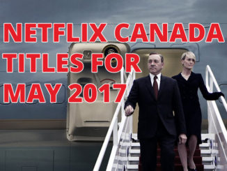 Here's What's Coming To Netflix Canada In May 2017