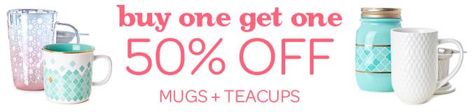 Buy One, Get One 50% Off Mugs + Teacups